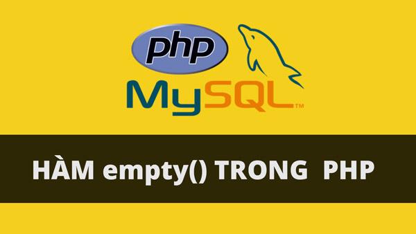 [Bài 18] - PHP Cơ Bản - Hàm isset() và empty() trong php