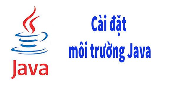 Hướng Dẫn cài đặt môi trường  Java dành cho người mới học Java