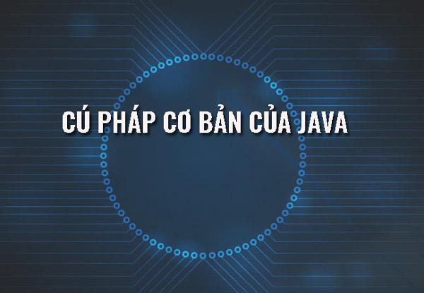 Cú pháp Java cơ bản dành cho người mới học Java